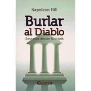 Burlar Al Diablo: Secretos Desde La Cripta = Outwitting the Devil (Spanish), Paperback/Napoleon Hill