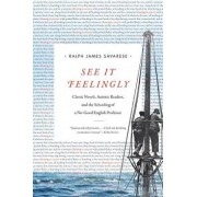 See It Feelingly: Classic Novels, Autistic Readers, and the Schooling of a No-Good English Professor, Hardcover/Ralph James Savarese