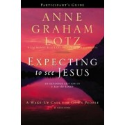 Expecting to See Jesus: A Wake-Up Call for God's People, Paperback/Anne Graham Lotz
