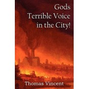 Gods Terrible Voice in the City!, Paperback/Thomas Vincent