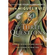 Harper Collin/Fourth Estate The Three Questions: How to Discover and Master the Power Within You - Don Miguel Ruiz, Barbara Emrys