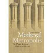 Medieval Metropolis: The Middle Ages and Modern Architecture