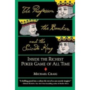The Professor, the Banker, and the Suicide King: Inside the Richest Poker Game of All Time, Paperback