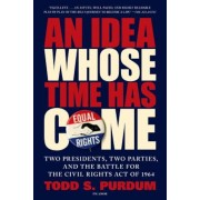 An Idea Whose Time Has Come: Two Presidents, Two Parties, and the Battle for the Civil Rights Act of 1964, Paperback