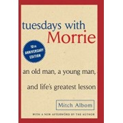 Tuesdays with Morrie: An Old Man, a Young Man and Life's Greatest Lesson, Hardcover/Mitch Albom