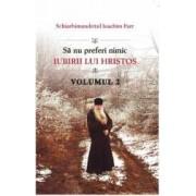 Sa nu preferi nimic iubirii lui Hristos Vol.2 - Ioachim Parr