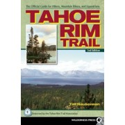 Tahoe Rim Trail: The Official Guide for Hikers, Mountain Bikers, and Equestrians, Paperback
