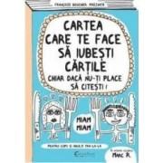 Cartea care te face sa iubesti cartile chiar daca nu-ti place sa citesti - Francoize Boucher