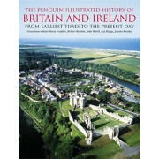 Penguin Illustrated History of Britain and Ireland. From Earliest Times to the Present Day, Paperback/Barry Cunliffe