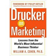 Drucker on Marketing: Lessons from the World's Most Influential Business Thinker, Hardcover/William Cohen