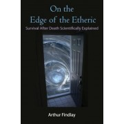 On the Edge of the Etheric: Survival After Death Scientifically Explained, Paperback