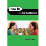 How to See and Read the Aura by Ted Andrews