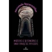 Secretele Bucurestilor vol.15 Misterele si tenebrele unui oras de poveste - Dan-Silviu Boerescu