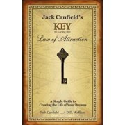 Jack Canfields Key to Living the Law of Attraction: A Simple Guide to Creating the Life of Your Dreams, Hardcover/Jack Canfield