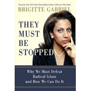 They Must Be Stopped: Why We Must Defeat Radical Islam and How We Can Do It, Hardcover/Brigitte Gabriel