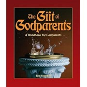 The Gift of Godparents: For Those Chosen with Love and Trust to Be Godparents, Paperback/Tom Sheridan