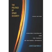 The Politics of Space Security: Strategic Restraint and the Pursuit of National Interests, Third Edition, Paperback/James Clay Moltz