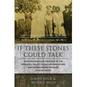 If These Stones Could Talk: African American Presence in the Hopewell Valley, Sourland Mountain and Surrounding Regions of New Jersey, Paperback/Elaine Buck