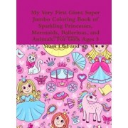 My Very First Giant Super Jumbo Coloring Book of Sparkling Princesses, Mermaids, Ballerinas, and Animals: For Girls Ages 3 Years Old and Up, Paperback/Beatrice Harrison