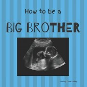 How to be a Big Brother: Picture Book for Photo Prop, Paperback/Lindsey Coker Luckey