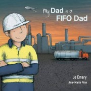 My Dad Is a FIFO Dad by Jo Emery
