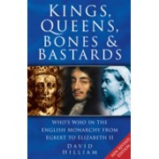 Kings, Queens, Bones and Bastards. Who's Who in the English Monarchy From Egbert to Elizabeth II, Paperback/David Hilliam