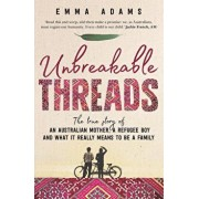 Unbreakable Threads: The True Story of an Australian Mother, a Refugee Boy and What It Really Means to Be a Family, Paperback/Emma Adams