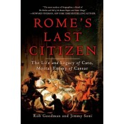 Rome's Last Citizen: The Life and Legacy of Cato, Mortal Enemy of Caesar, Paperback