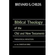 Biblical Theology of Old Test and New Test: Theological Reflection on the Christian Bible, Paperback/Brevard S. Childs