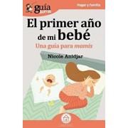 Guíaburros El Primer Ańo de Mi Bebé: Una Guía Para Mamis, Paperback/Nicole Anidjar