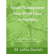 Grant Management Non-Profit Fund Accounting: For Federal, State, Local and Private Grants Getting Started - Setting Up and Tracking Grants, Paperback/M. Letha Daniels