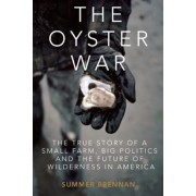 The Oyster War: The True Story of a Small Farm, Big Politics, and the Future of Wilderness in America, Paperback