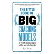 Little Book of Big Coaching Models - 76 Ways to Help Managers Get the Best Out of People (Bates Bob)(Paperback) (9781292081496)