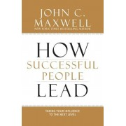 How Successful People Lead: Taking Your Influence to the Next Level, Hardcover