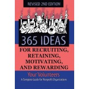 365 Ideas for Recruiting, Retaining, Motivating and Rewarding Your Volunteers: A Complete Guide for Non-Profit Organizations, Paperback