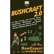 Bushcraft 2.0: 101 Tips, Tricks, and Secrets About Traditional Wilderness Survival Skills to Survive, Thrive, and Master the Art of B, Paperback/Geoffrey Guy