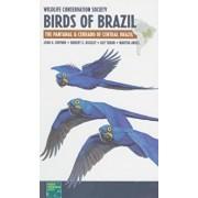 Wildlife Conservation Society Birds of Brazil: The Pantanal & Cerrado of Central Brazil, Paperback/John A. Gwynne