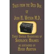 Tales from the Deed Box of John H. Watson M.D.: Three Untold Adventures of Sherlock Holmes, Paperback/Hugh Ashton