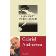 L-am urat pe Ceausescu. Ani, oameni, disidenta