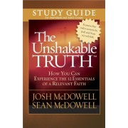 The Unshakable Truth: How You Can Experience the 12 Essentials of a Relevant Faith, Paperback