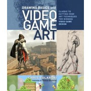 Drawing Basics and Video Game Art: Classic to Cutting-Edge Art Techniques for Winning Video Game Design, Paperback