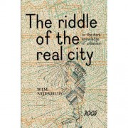 The Riddle of the real city, or the dark knowledge of urbanism - Wim Nijenhuis