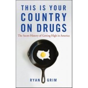 This Is Your Country on Drugs: The Secret History of Getting High in America, Paperback