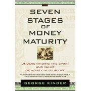 The Seven Stages of Money Maturity: Understanding the Spirit and Value of Money in Your Life, Paperback/George Kinder