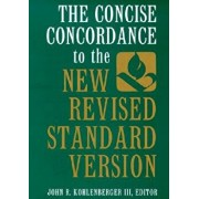 The Concise Concordance to the New Revised Standard Version, Hardcover/John R. Kohlenberger