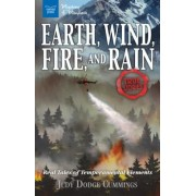 Earth, Wind, Fire, and Rain: Real Tales of Temperamental Elements, Hardcover