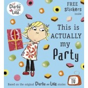 Charlie and Lola: This is Actually My Party, Paperback