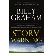 Storm Warning: Whether Global Recession, Terrorist Threats, or Devastating Natural Disasters, These Ominous Shadows Must Bring Us Bac, Paperback/Billy Graham