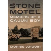 Stone Motel: Memoirs of a Cajun Boy, Hardcover/Morris Ardoin