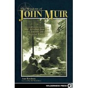 The Wisdom of John Muir: 100+ Selections from the Letters, Journals, and Essays of the Great Naturalist, Paperback/Anne Rowthorn
